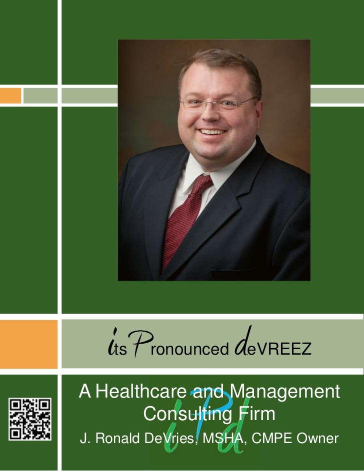 iP    ts   ronounced   deVREEZA Healthcare and Management       Consulting FirmJ. Ronald DeVries, MSHA, CMPE Owner