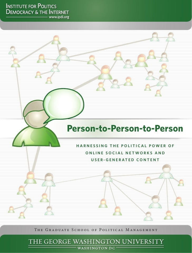 Person-to-Person-to-Person                          Harnessing tHe Political Power of                               online...