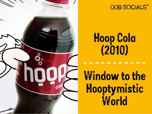 Hoop Cola  (2010)  - - - - - - - - - - -  Window to the  Hooptymistic  World