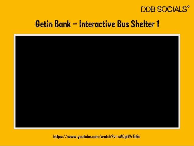 Getin Bank – Interactive Bus Shelter 1  https://www.youtube.com/watch?v=sACplWrTn6c