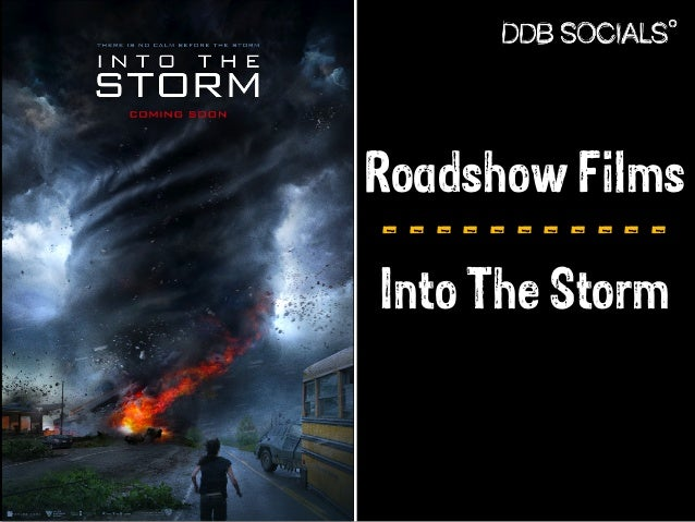 Roadshow Films  - - - - - - - - - - -  Into The Storm
