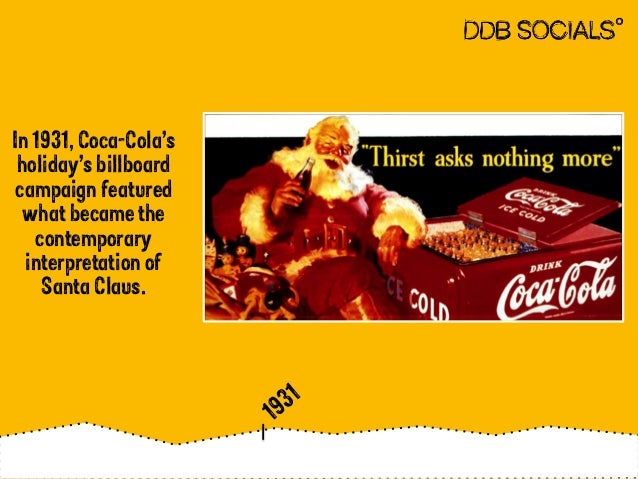 In 1931, Coca-Cola's  holiday's billboard  campaign featured  what became the  contemporary  interpretation of  Santa Clau...