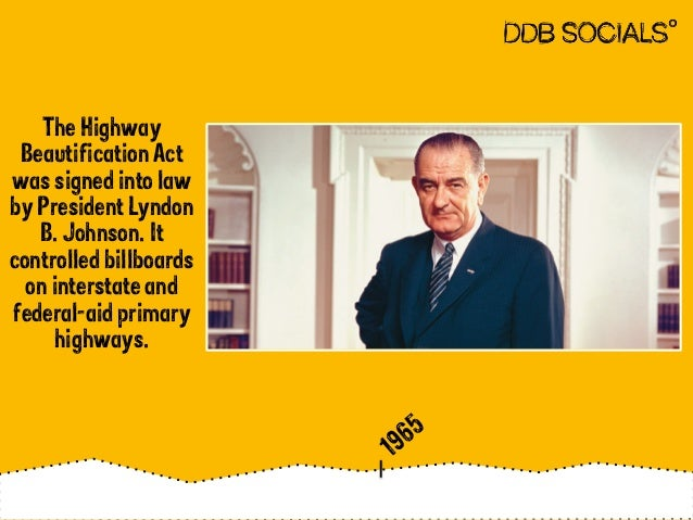 The Highway  Beautification Act  was signed into law  by President Lyndon  B. Johnson. It  controlled billboards  on inter...