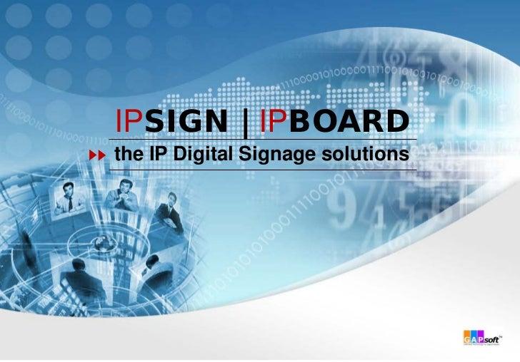 IPSIGN | IPBOARDthe IP Digital Signage solutions
