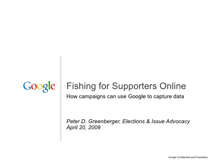 Fishing for Supporters Online How campaigns can use Google to capture data Peter D. Greenberger, Elections & Issue Advocac...