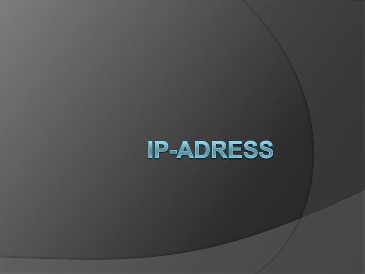 IP-adres Internet Protocol adress Unieke code Elk electronisch apparaat Data uitwisselen (internet, BlueTooth, ...)   ...