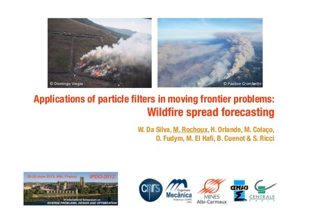 Applications of particle filters in moving frontier problems: Wildfire spread forecasting W. Da Silva, M. Rochoux, H. Orland...