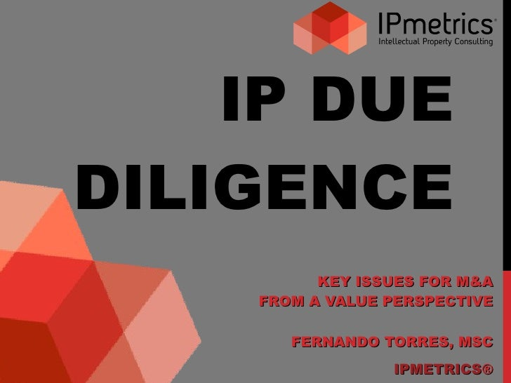 IP DUE DILIGENCE KEY ISSUES FOR M&A FROM A VALUE PERSPECTIVE FERNANDO TORRES, MSC IPMETRICS ®