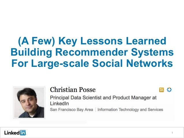 (A Few) Key Lessons LearnedBuilding Recommender SystemsFor Large-scale Social Networks                              1
