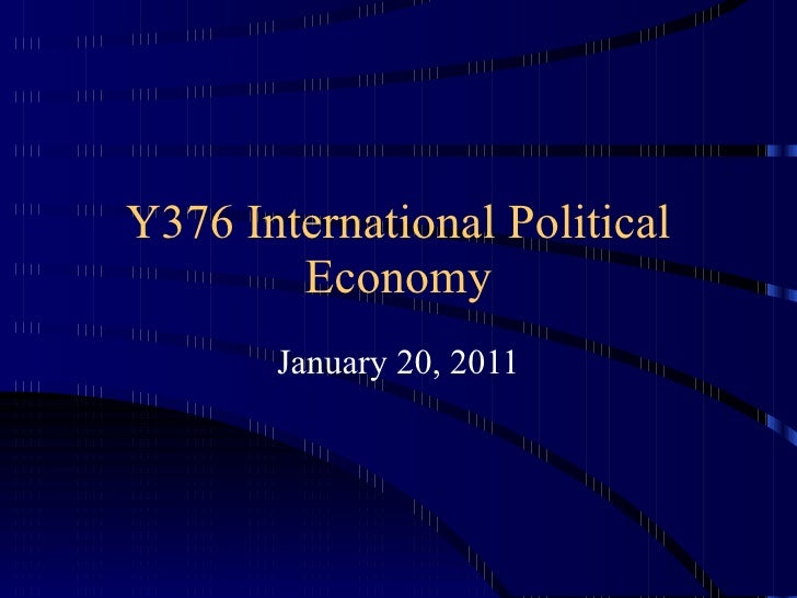 Y376 International Political Economy January 20, 2011