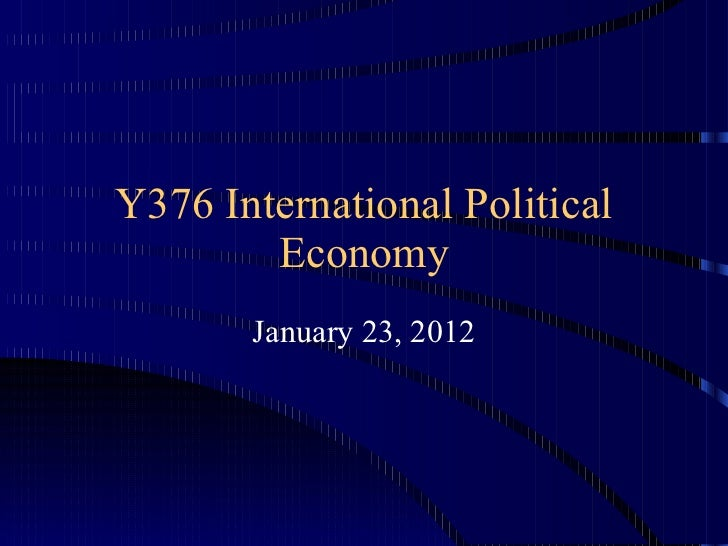 Y376 International Political Economy January 23, 2012