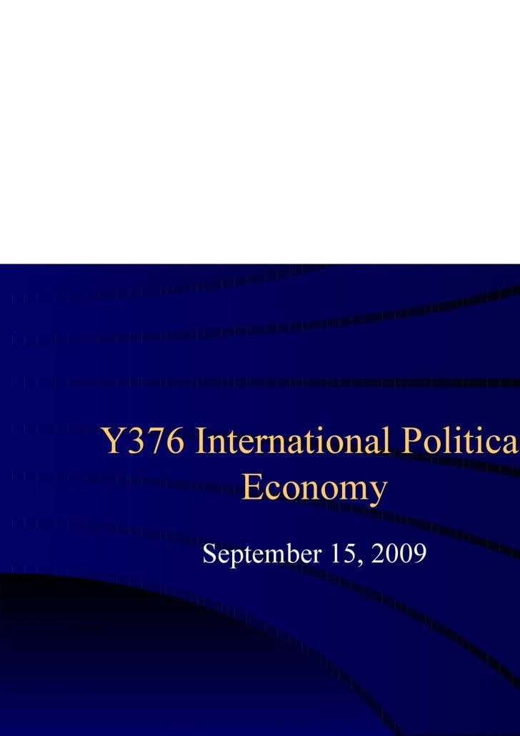 Y376 International Political Economy September 15, 2009
