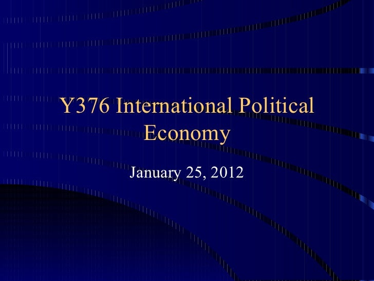 Y376 International Political Economy January 25, 2012
