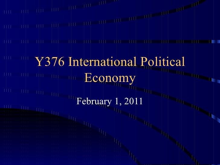 Y376 International Political Economy February 1, 2011