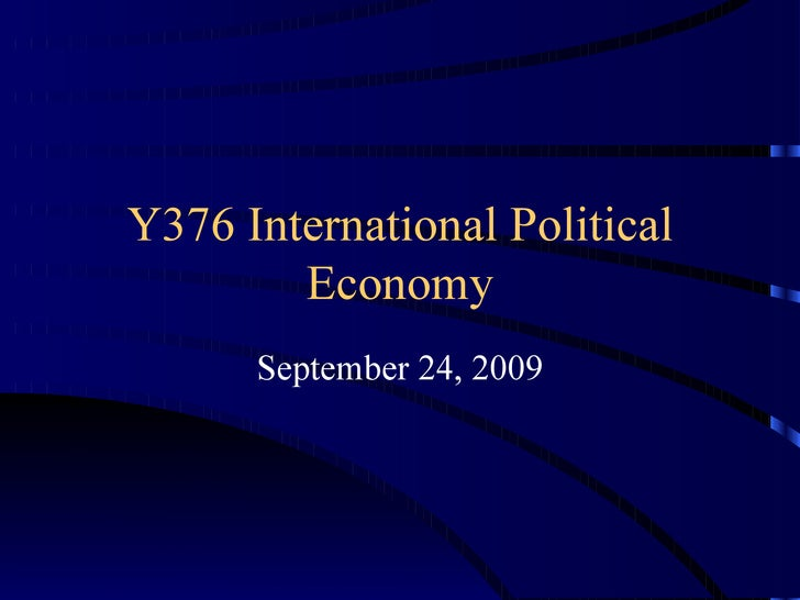 Y376 International Political Economy September 24, 2009