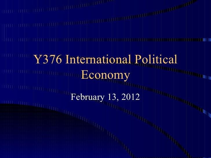 Y376 International Political Economy February 13, 2012
