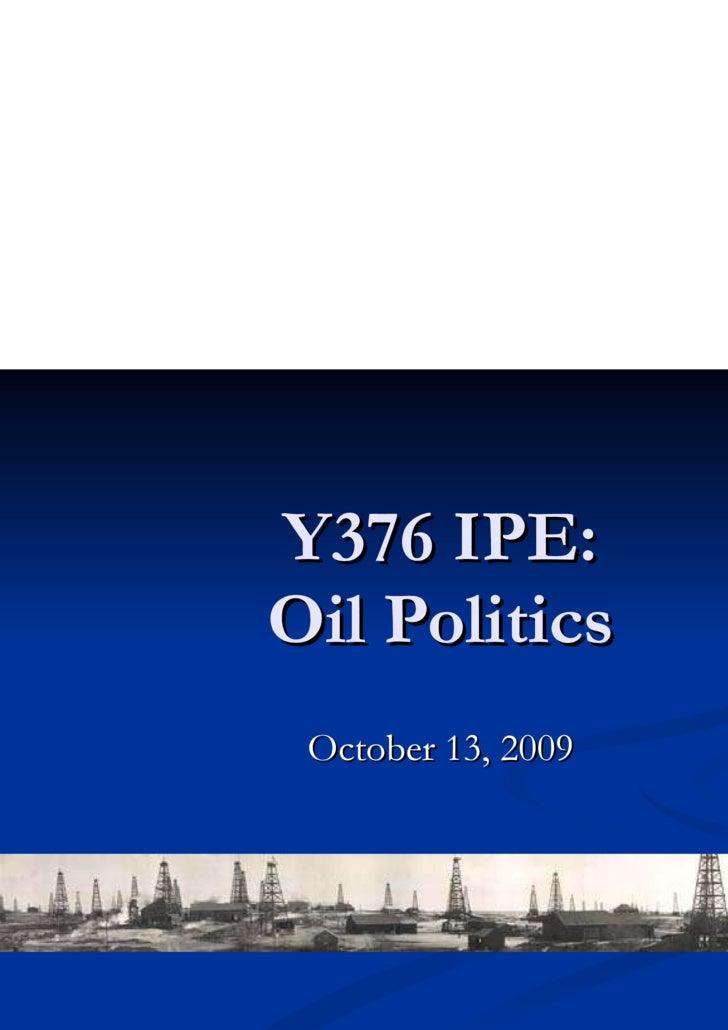 Y376 IPE: Oil Politics October 13, 2009