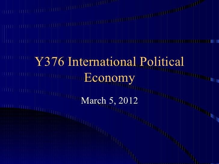 Y376 International Political Economy March 5, 2012