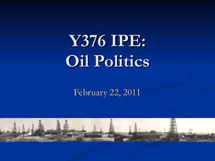 Y376 IPE: Oil Politics February 22, 2011
