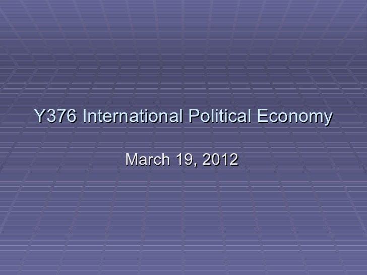 Y376 International Political Economy          March 19, 2012