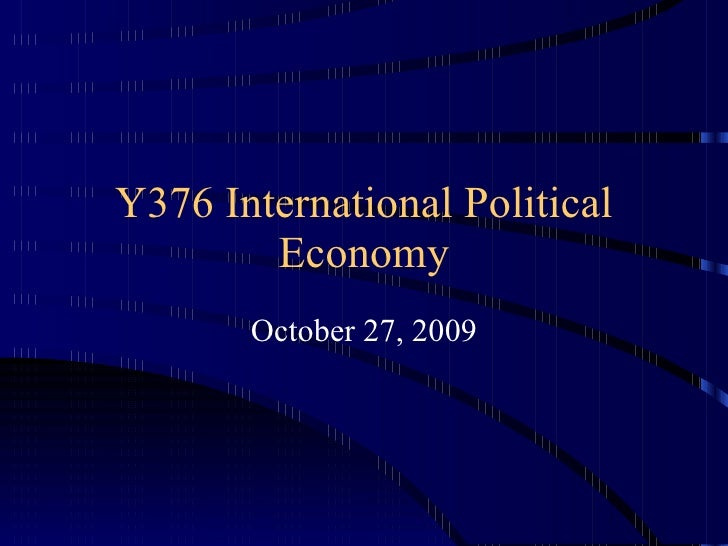 Y376 International Political Economy October 27, 2009