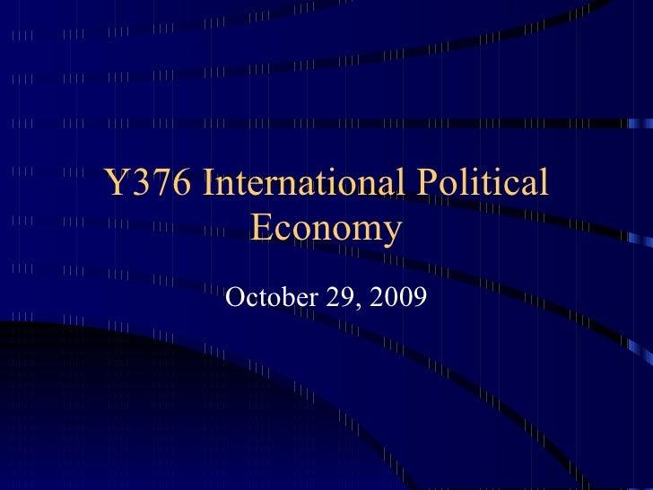 Y376 International Political Economy October 29, 2009