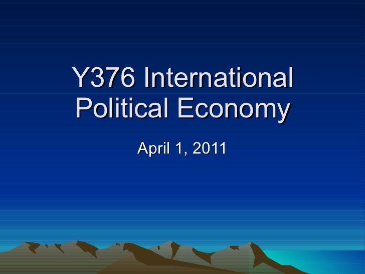 Y376 International Political Economy April 1, 2011