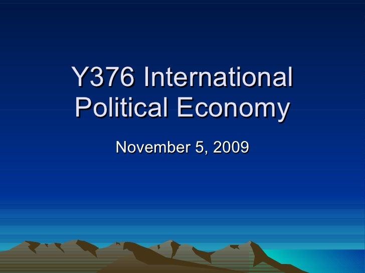 Y376 International Political Economy November 5, 2009