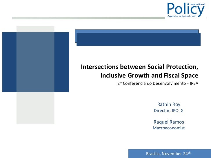 Intersections between Social Protection,       Inclusive Growth and Fiscal Space            2ª Conferência do Desenvolvime...