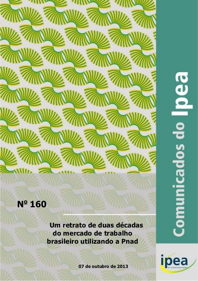No 160 Um retrato de duas décadas do mercado de trabalho brasileiro utilizando a Pnad    07 de outubro de 2013  1
