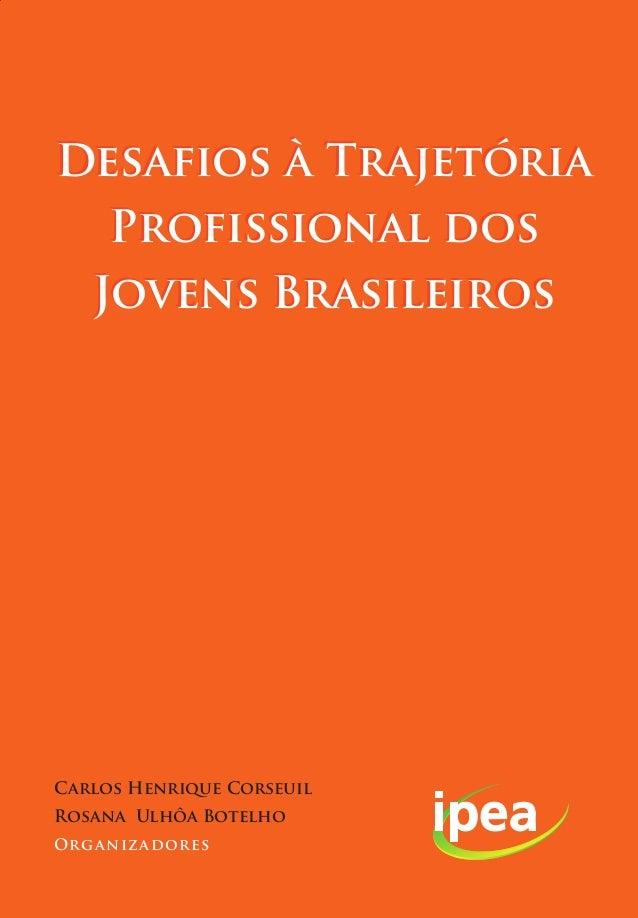 Desafios à Trajetória  Profissional dos  Jovens Brasileiros  Carlos Henrique Corseuil  Rosana Ulhôa Botelho  Organizadores
