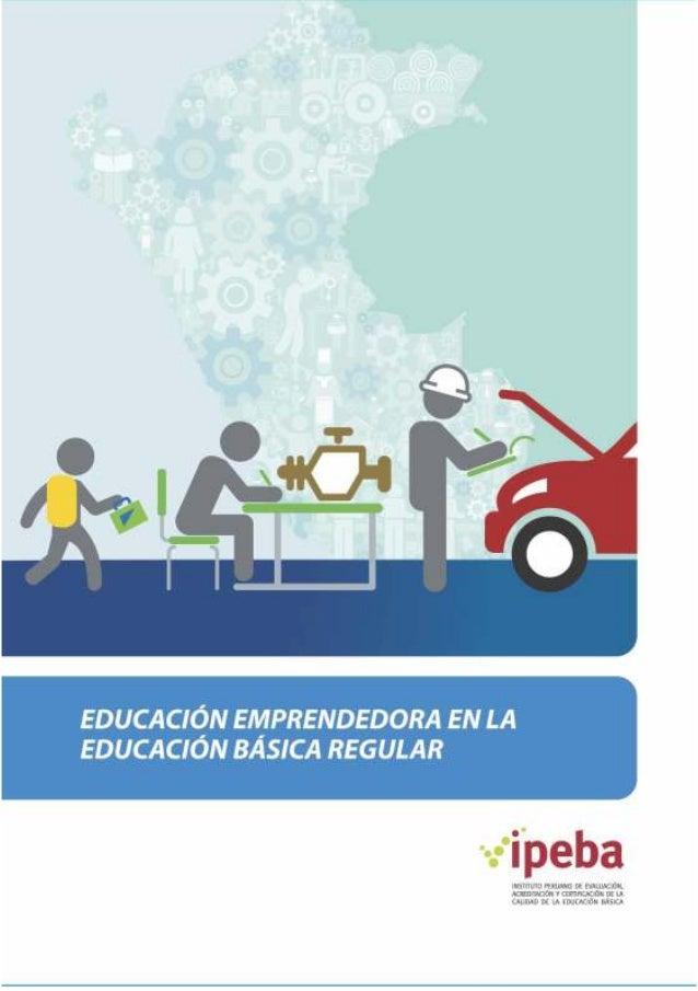 SERIE: ESTUDIOS Y EXPERIENCIAS EDUCACIÓN EMPRENDEDORA EN LA EDUCACIÓN BÁSICA REGULAR