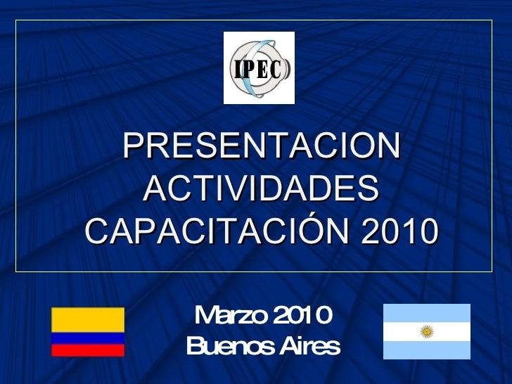 PRESENTACION ACTIVIDADES CAPACITACIÓN 2010 Marzo 2010 Buenos Aires