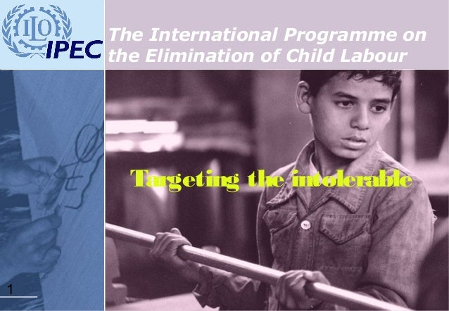 1 Targeting the intolerable The International Programme on the Elimination of Child Labour