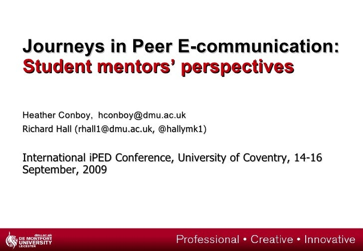 Journeys in Peer E-communication:  Student mentors' perspectives Heather Conboy,  [email_address]   Richard Hall (rhall1@d...