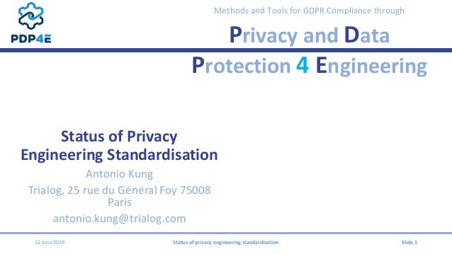 Methods and Tools for GDPR Compliance through Privacy and Data Protection 4 Engineering Status of Privacy Engineering Stan...
