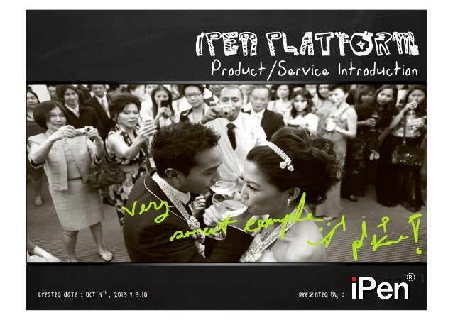 iPen Platform Product/Service Introduction Created date : Oct 4th, 2013 v 3.10   presented by :