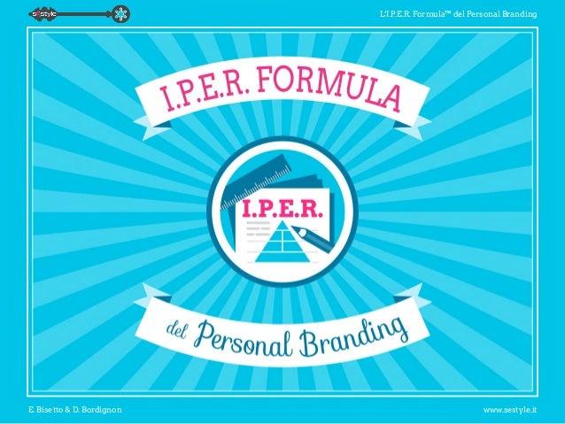 L'I.P.E.R. Formula™ del Personal Branding E. Bisetto & D. Bordignon www.sestyle.it