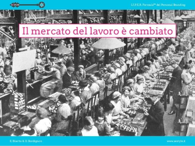 L'I.P.E.R. Formula™ del Personal Branding E. Bisetto & D. Bordignon www.sestyle.it Il mercato del lavoro è cambiato