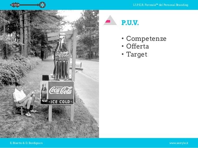 L'I.P.E.R. Formula™ del Personal Branding E. Bisetto & D. Bordignon www.sestyle.it P.U.V. •Competenze •Offerta •Target