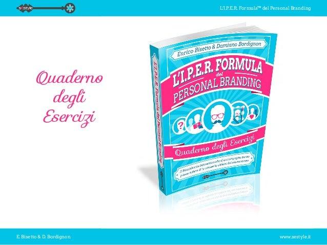 L'I.P.E.R. Formula™ del Personal Branding E. Bisetto & D. Bordignon www.sestyle.it Quaderno degli Esercizi
