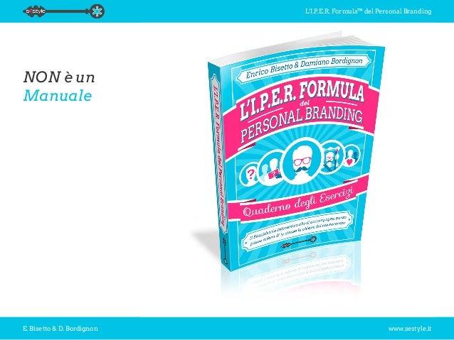 L'I.P.E.R. Formula™ del Personal Branding E. Bisetto & D. Bordignon www.sestyle.it NON è un Manuale