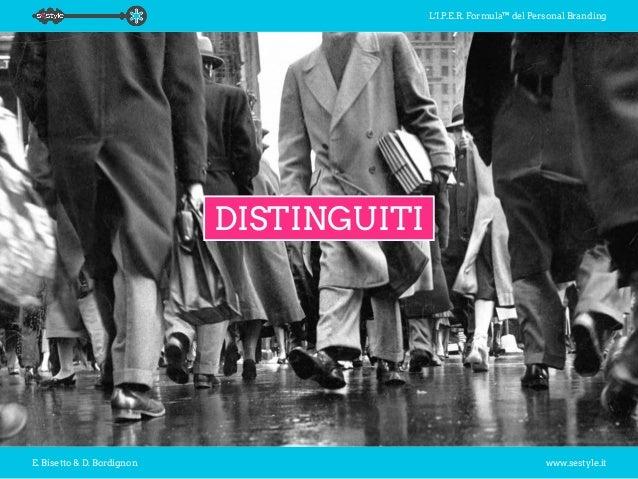 L'I.P.E.R. Formula™ del Personal Branding E. Bisetto & D. Bordignon www.sestyle.it DISTINGUITI