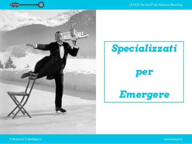 L'I.P.E.R. Formula™ del Personal Branding E. Bisetto & D. Bordignon www.sestyle.it Specializzati per Emergere