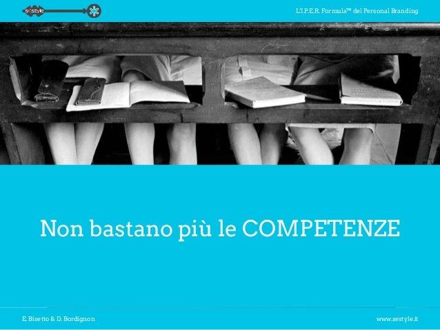 L'I.P.E.R. Formula™ del Personal Branding E. Bisetto & D. Bordignon www.sestyle.it Non bastano più le COMPETENZE