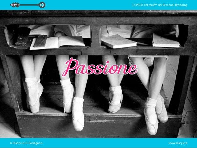 L'I.P.E.R. Formula™ del Personal Branding E. Bisetto & D. Bordignon www.sestyle.it Passione