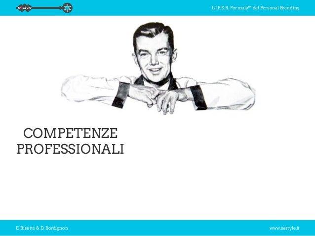 L'I.P.E.R. Formula™ del Personal Branding E. Bisetto & D. Bordignon www.sestyle.it COMPETENZE PROFESSIONALI