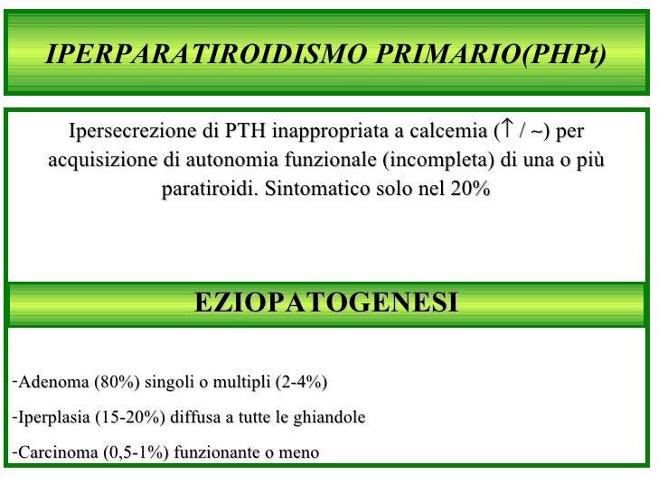 IPERPARATIROIDISMO PRIMARIO(PHPt) <ul><li>Ipersecrezione di PTH inappropriata a calcemia (   /    per acquisizione di a...