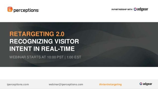 RETARGETING 2.0  RECOGNIZING VISITOR  INTENT IN REAL-TIME  WEBINAR STARTS AT 10:00 PST | 1:00 EST  IN PARTNERSHIP WITH  ip...