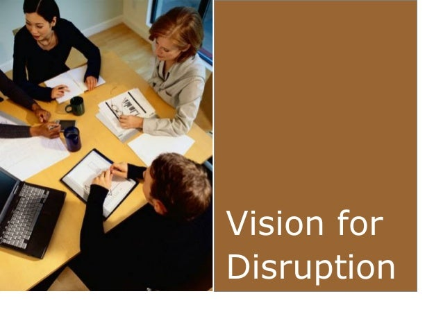Vision for Disruption